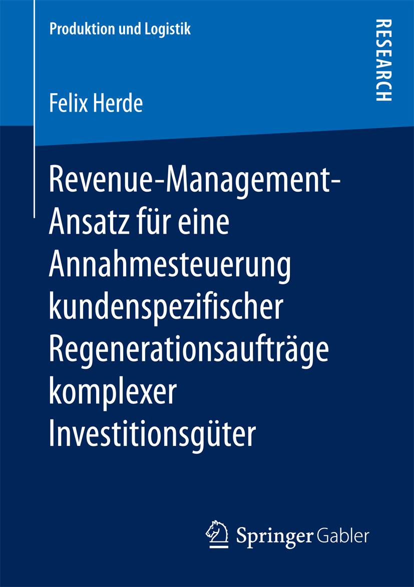 Herde, Felix - Revenue-Management-Ansatz für eine Annahmesteuerung kundenspezifischer Regenerationsaufträge komplexer Investitionsgüter, e-kirja