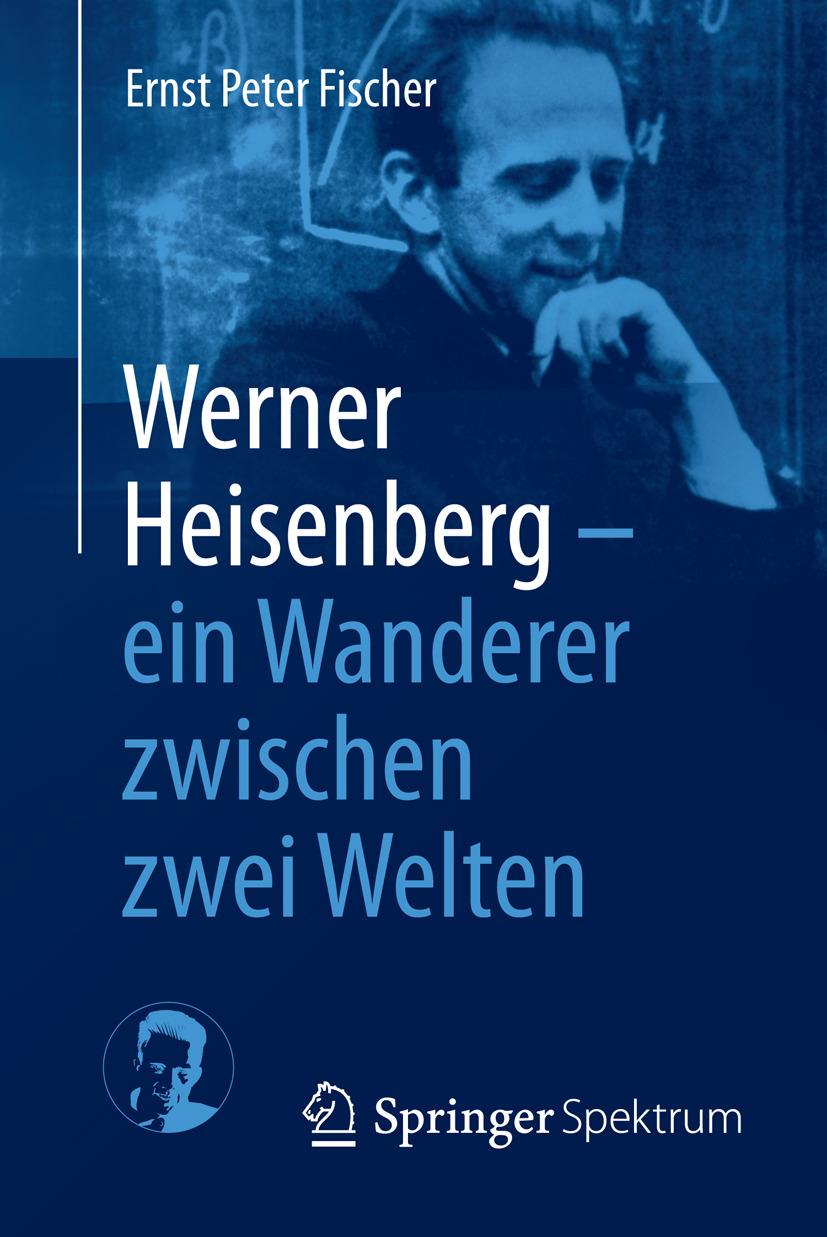Fischer, Ernst Peter - Werner Heisenberg - ein Wanderer zwischen zwei Welten, ebook