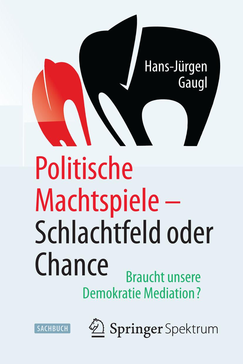 Gaugl, Hans-Jürgen - Politische Machtspiele - Schlachtfeld oder Chance, ebook