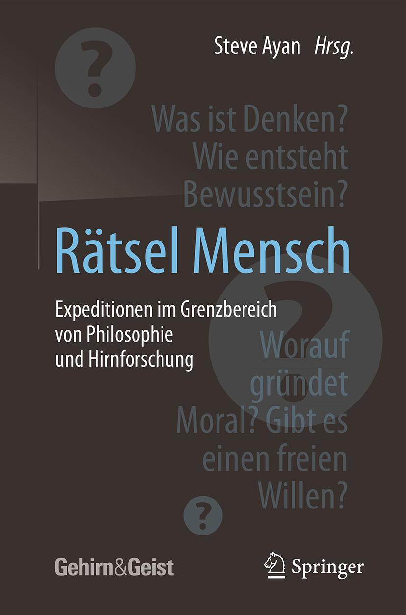 Ayan, Steve - Rätsel Mensch - Expeditionen im Grenzbereich von Philosophie und Hirnforschung, ebook