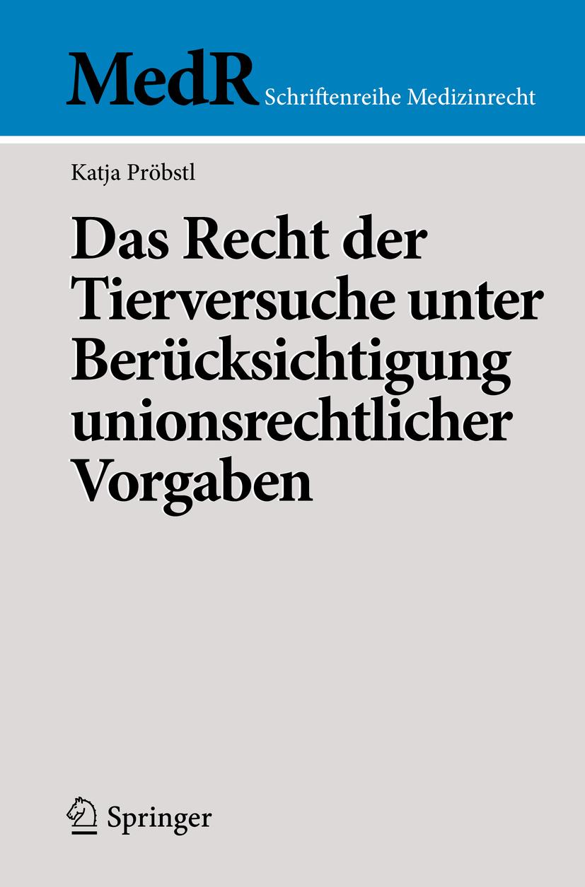 Pröbstl, Katja - Das Recht der Tierversuche unter Berücksichtigung unionsrechtlicher Vorgaben, e-kirja
