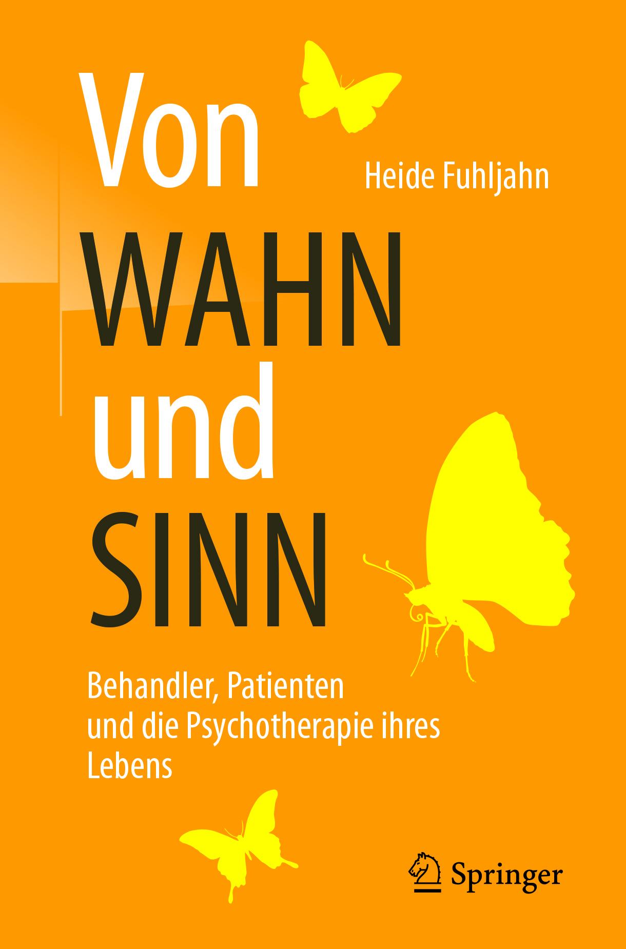 Fuhljahn, Heide - Von WAHN und SINN - Behandler, Patienten und die Psychotherapie ihres Lebens, ebook