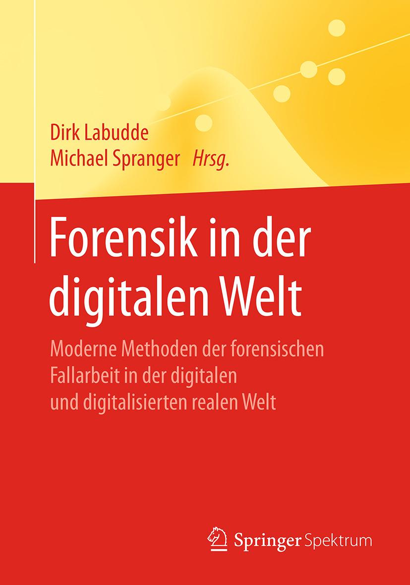 Labudde, Dirk - Forensik in der digitalen Welt, ebook