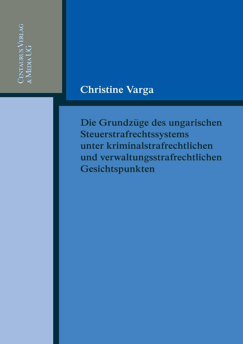 Varga, Christine - Die Grundzüge des ungarischen Steuerstrafrechtssystems unter kriminalstrafrechtlichen und verwaltungsstrafrechtlichen Gesichtspunkten, ebook