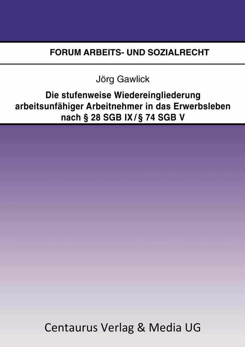 Gawlick, Jörg - Die stufenweise Wiedereingliederung arbeitsunfähiger Arbeitnehmer in das Erwerbsleben nach § 28 SGB IX / § 74 SGB V, ebook
