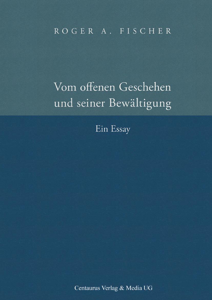 Fischer, Roger Andreas - Vom offenen Geschehen und seiner Bewältigung, ebook