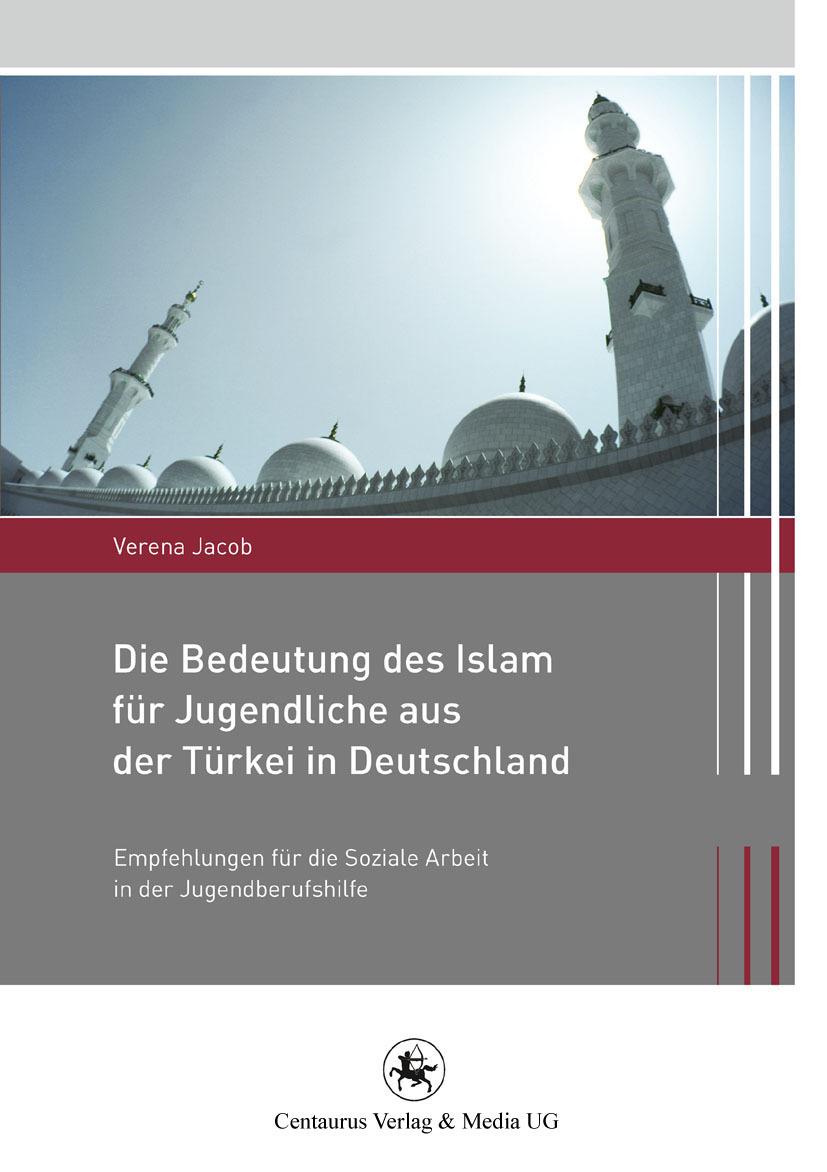 Jacob, Verena - Die Bedeutung des Islam für Jugendliche aus der Türkei in Deutschland, ebook