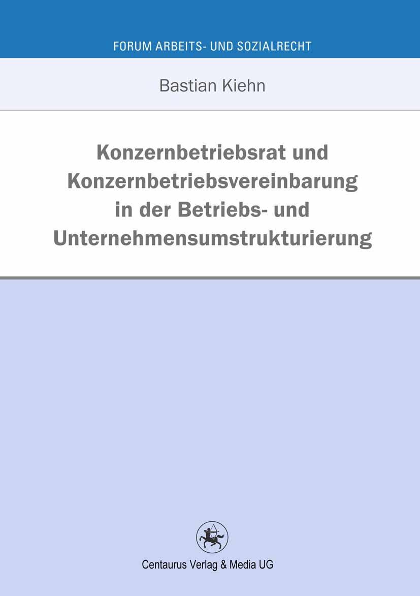 Kiehn, Bastian - Konzernbetriebsrat und Konzernbetriebsvereinbarung in der Betriebs- und Unternehmensumstrukturierung, ebook