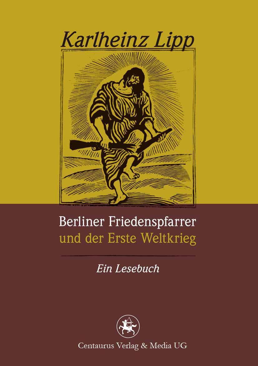 Lipp, Karlheinz - Berliner Friedenspfarrer und der Erste Weltkrieg, ebook