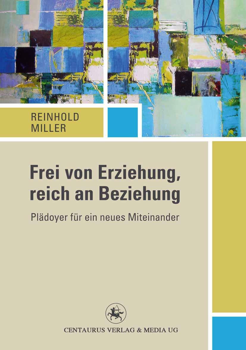 Miller, Reinhold - Frei von Erziehung, reich an Beziehung, ebook
