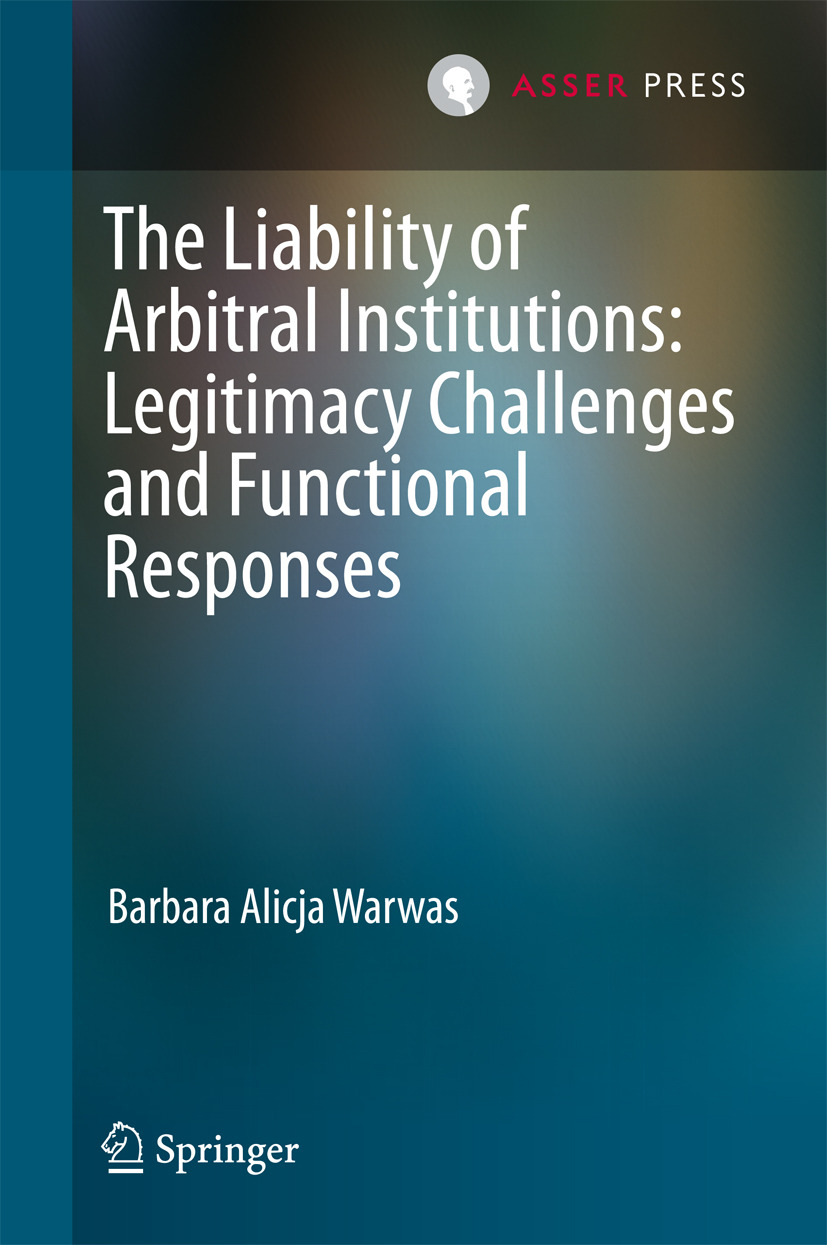 Warwas, Barbara Alicja - The Liability of Arbitral Institutions: Legitimacy Challenges and Functional Responses, ebook