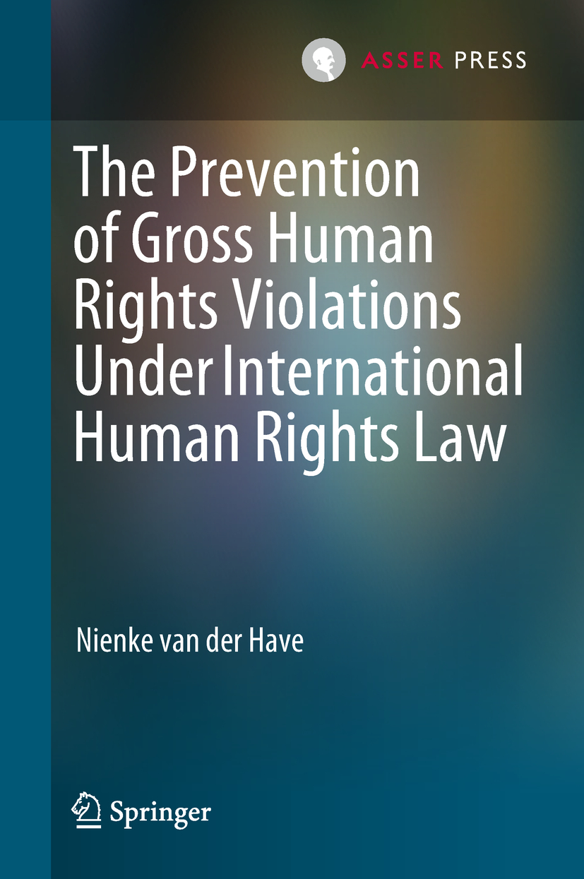 Have, Nienke van der - The Prevention of Gross Human Rights Violations Under International Human Rights Law, ebook