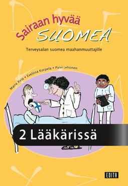 Kela, Maria - Sairaan hyvää suomea. Terveysalan suomea maahanmuuttajille. Osa 2, e-kirja