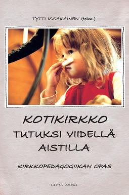 Issakainen, Tytti - Kotikirkko tutuksi viidellä aistilla :kirkkopedagogiikan opas, e-kirja
