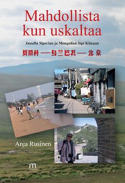Rusinen, Anja - Mahdollista kun uskaltaa Junalla Siperian ja Mongolian läpi Kiinaan, e-kirja