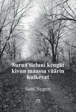 Nygren, Sami - Surua sieluni kengät kivun maassa väärin kulkevat, e-kirja