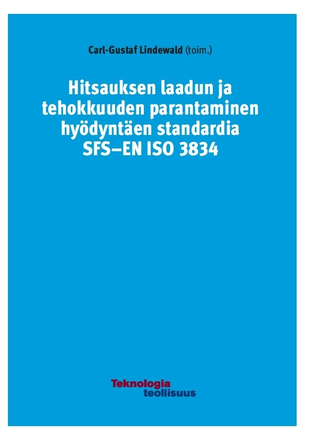Lindewald, Carl-Gustaf - Hitsauksen laadun ja tehokkuuden parantaminen hyödyntäen standardia SFS-EN ISO 3834, e-kirja