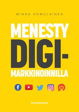 Komulainen, Minna - Menesty digimarkkinoinnilla, e-bok