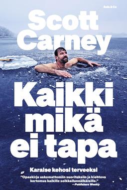 Carney, Scott - Kaikki mikä ei tapa. Karaise itsesi terveeksi, e-kirja