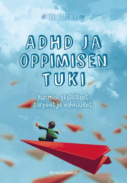 Sandberg, Erja - ADHD ja oppimisen tuki: Huomioi yksilölliset tarpeet ja vahvuudet, e-kirja