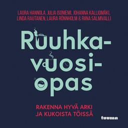 Hannola, Laura - Ruuhkavuosiopas - Rakenna hyvä arki ja kukoista töissä, audiobook