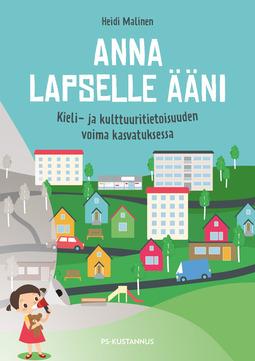 Malinen, Heidi - Anna lapselle ääni - Kieli- ja kulttuuritietoisuuden voima kasvatuksessa, e-bok