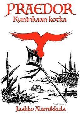Alamikkula, Jaakko - Praedor - Kuninkaan kotka, e-kirja