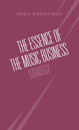 Karhumaa, Mika - The Essence of the Music Business, ebook