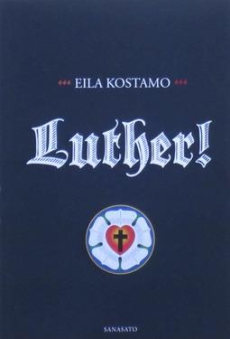 Kostamo, Eila - Luther! Musiikkidraaman teksti ja esseekertomus reformaattorista, e-kirja