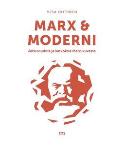 Oittinen, Vesa - Marx ja moderni. Jatkuvuuksia ja katkoksia Marx-kuvassa, e-kirja