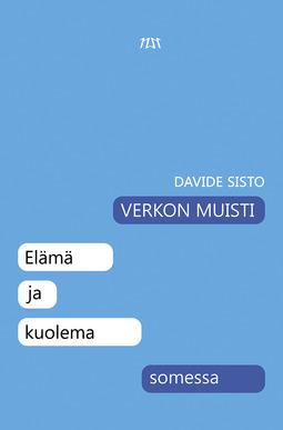 Sisto, Davide - Verkon muisti. Elämä ja kuolema somessa, e-kirja