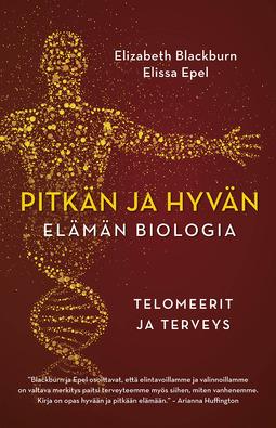 Blackburn, Elizabeth - Pitkän ja hyvän elämän biologia. Telomeerit ja terveys, ebook
