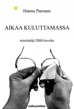 Paronen, Hannu - Aikaa kuluttamassa – mietintöjä 2000-luvulta, e-kirja