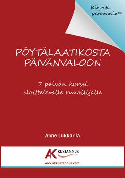 Lukkarila, Anne - Pöytälaatikosta päivänvaloon - 7 päivän kurssi aloittelevalle runoilijalle, e-kirja