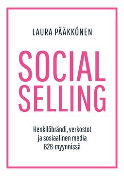 Pääkkönen, Laura - Social Selling - Henkilöbrändi, verkostot ja sosiaalinen media B2B-myynnissä, e-kirja