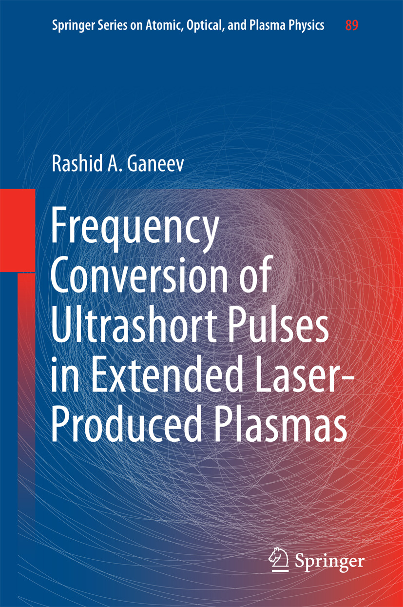 Ganeev, Rashid A - Frequency Conversion of Ultrashort Pulses in Extended Laser-Produced Plasmas, ebook