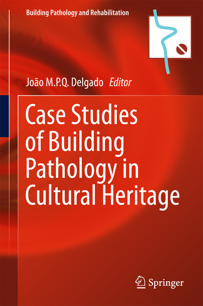 Delgado, João M.P.Q. - Case Studies of Building Pathology in Cultural Heritage, ebook