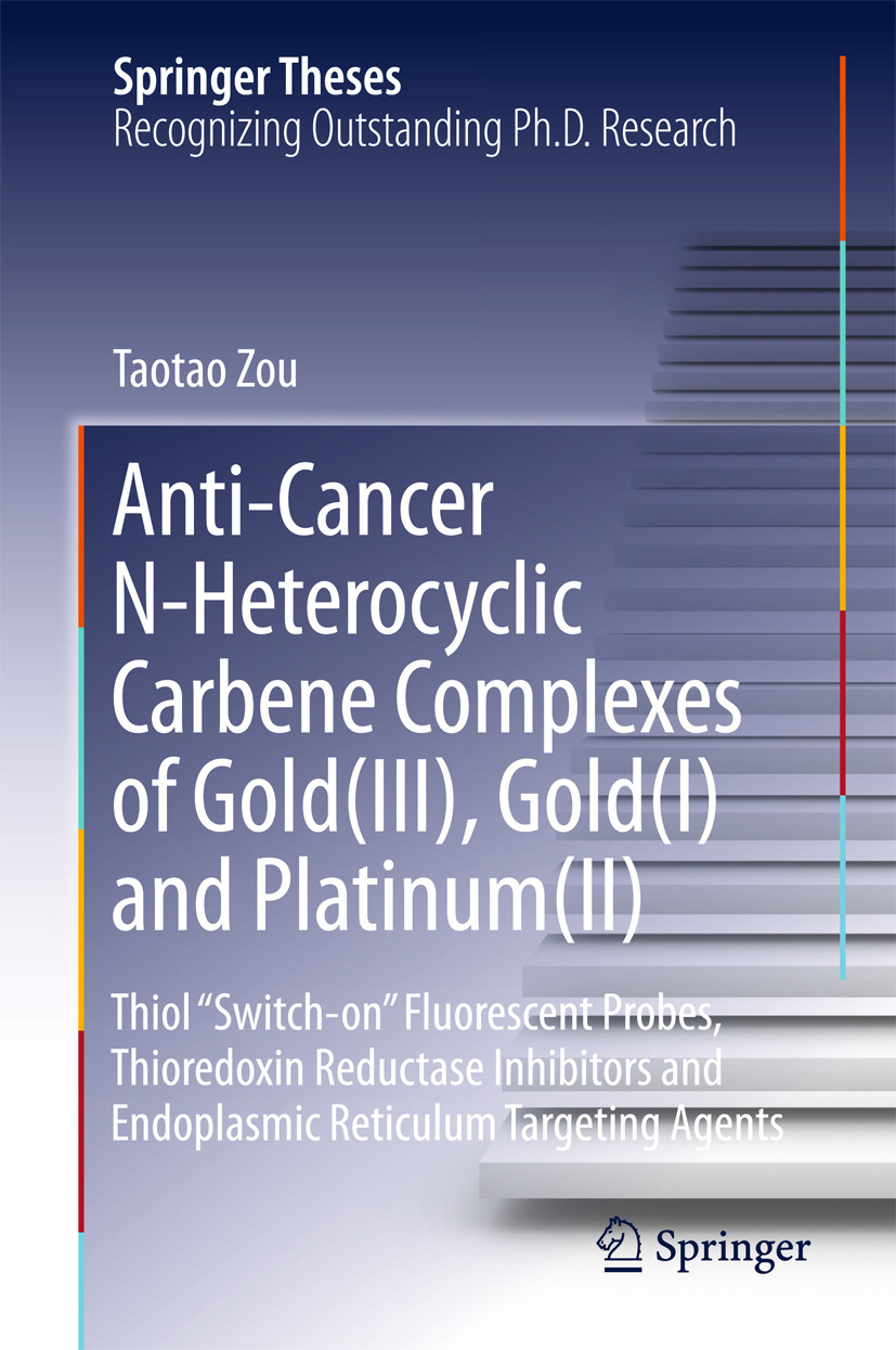 Zou, Taotao - Anti-Cancer N-Heterocyclic Carbene Complexes of Gold(III), Gold(I) and Platinum(II), ebook