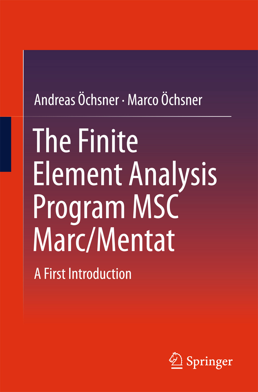 Öchsner, Andreas - The Finite Element Analysis Program MSC Marc/Mentat, ebook