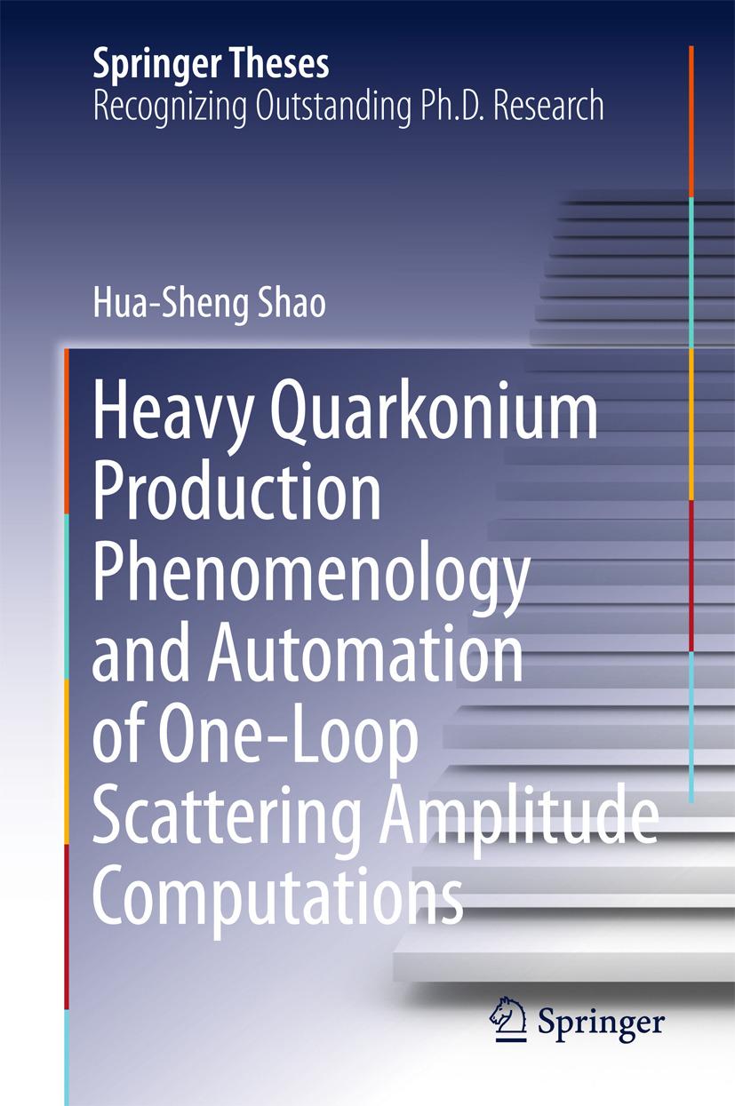 Shao, Hua-Sheng - Heavy Quarkonium Production Phenomenology and Automation of One-Loop Scattering Amplitude Computations, ebook