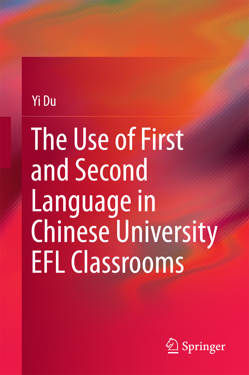 Du, Yi - The Use of First and Second Language in Chinese University EFL Classrooms, ebook