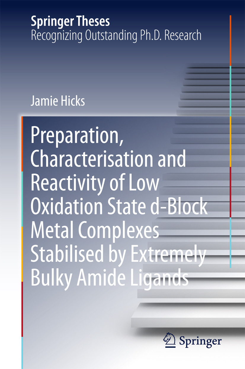 Hicks, Jamie - Preparation, Characterisation and Reactivity of Low Oxidation State d-Block Metal Complexes Stabilised by Extremely Bulky Amide Ligands, ebook