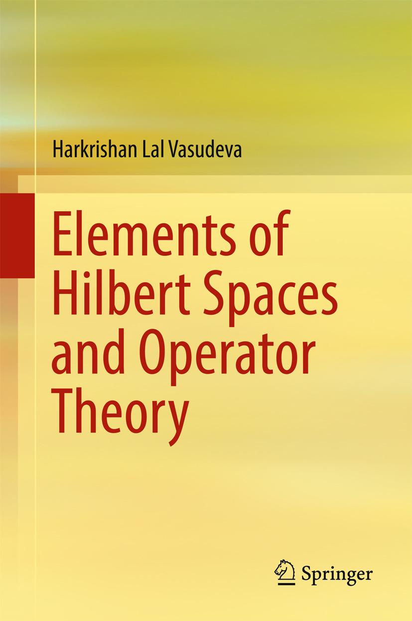 Vasudeva, Harkrishan Lal - Elements of Hilbert Spaces and Operator Theory, ebook