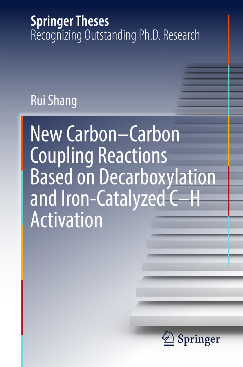 Shang, Rui - New Carbon–Carbon Coupling Reactions Based on Decarboxylation and Iron-Catalyzed C–H Activation, ebook