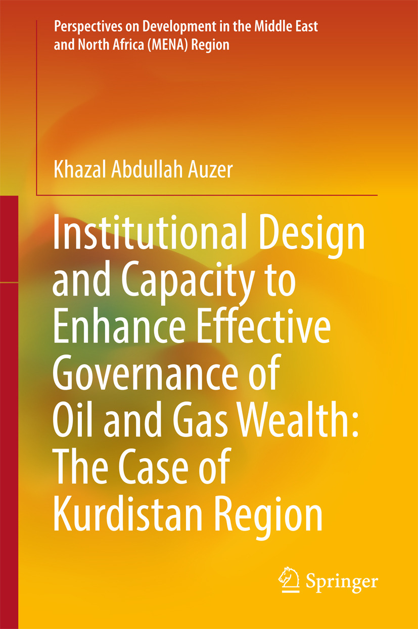Auzer, Khazal Abdullah - Institutional Design and Capacity to Enhance Effective Governance of Oil and Gas Wealth: The Case of Kurdistan Region, ebook