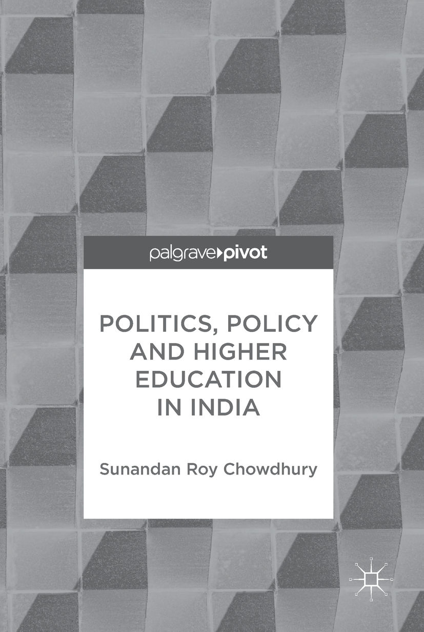 Chowdhury, Sunandan Roy - Politics, Policy and Higher Education in India, ebook