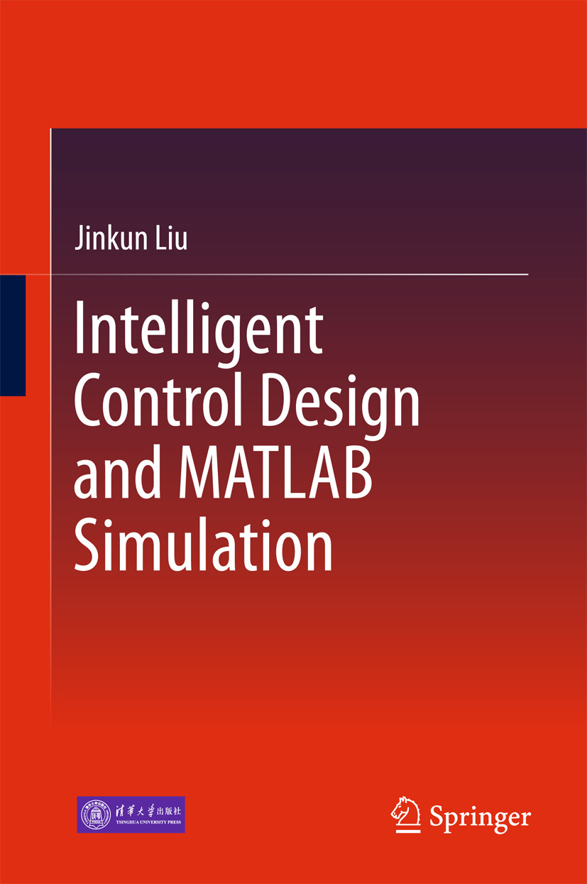 Liu, Jinkun - Intelligent Control Design and MATLAB Simulation, ebook