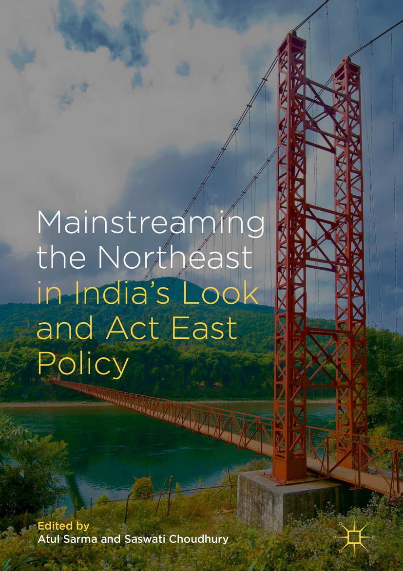 Choudhury, Saswati - Mainstreaming the Northeast in India's Look and Act East Policy, ebook