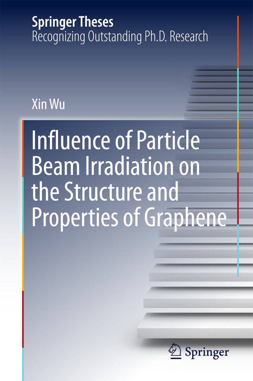 Wu, Xin - Influence of Particle Beam Irradiation on the Structure and Properties of Graphene, ebook