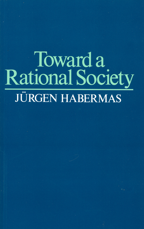 Habermas, Jürgen - Toward a Rational Society: Student Protest, Science, and Politics, ebook
